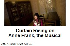 Curtain Rising on Anne Frank, the Musical
