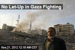 No Let-Up in Gaza Fighting