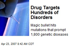 Drug Targets Hundreds of Disorders