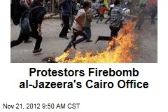Protestors Firebomb al-Jazeera's Cairo Office