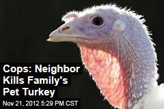 Cops: Neighbor Kills Family's Pet Turkey