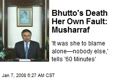 Bhutto's Death Her Own Fault: Musharraf