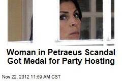 Woman in Petraeus Scandal Got Medal for Party Hosting
