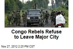 Congo Rebels Refuse to Leave Major City