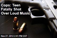 Cops: Teen Fatally Shot Over Loud Music