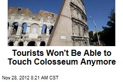 Tourists Won't Be Able to Touch Colosseum Anymore
