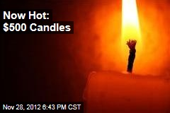 Now Hot: $500 Candles