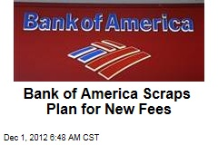 Bank of America Scraps Plan for New Fees