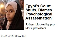 Egypt's Court Shuts, Blames 'Psychological Assassination'