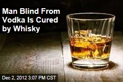 Man Blind From Vodka Is Cured by Whiskey