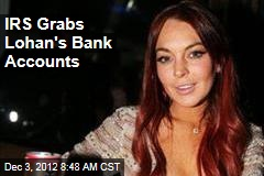 IRS Grabs Lohan's Bank Accounts