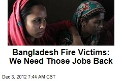 Bangladesh Fire Victims: We Need Those Jobs Back