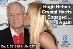 Hugh Hefner, Crystal Harris Engaged ... Again