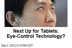 Next Up for Tablets: Eye-Control Technology?