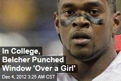 In College, Belcher Punched Window When 'Upset With a Girl'
