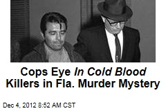 Cops Eye In Cold Blood Killers in Fla. Murder Mystery