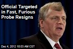 Official Targeted in Fast, Furious Probe Resigns