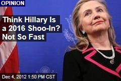 Think Hillary Is a 2016 Shoo-In? Not So Fast