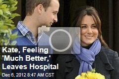 Kate, Feeling 'Much Better,' Leaves Hospital