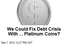 We Could Fix Debt Crisis With ... Platinum Coins?
