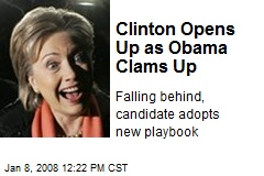 Clinton Opens Up as Obama Clams Up