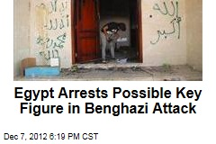 Egypt Arrests Possible Key Figure in Benghazi Attack