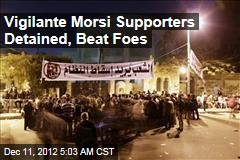 Vigilante Morsi Supporters Detained, Abused Foes