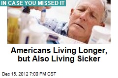 Americans Living Longer, but Also Living Sicker