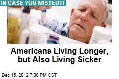 Americans Living Longer, but Also Living Sicker