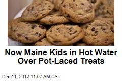Now Maine Kids in Hot Water Over Pot-Laced Treats