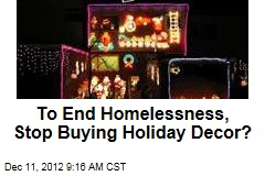 To End Homelessness, Stop Buying Holiday Decor?