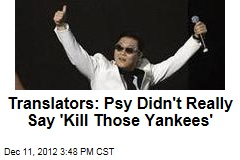 Translators: Psy Didn't Really Say 'Kill Those Yankees'