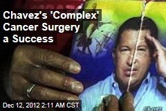 Chavez's 'Complex' Cancer Surgery a Success