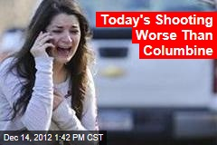 Today's Shooting Worse Than Columbine