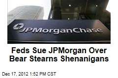 Feds Sue JPMorgan Over Bear Stearns Shenanigans