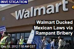 Walmart Ducked Mexican Laws via Rampant Bribery