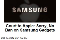 Court to Apple: Sorry, We Won't Ban Samsung Gadgets