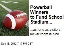 Powerball Winners to Fund School Stadium...