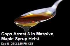 Cops Arrest 3 in Massive Maple Syrup Heist