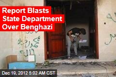 Report Blasts State Department Over Benghazi