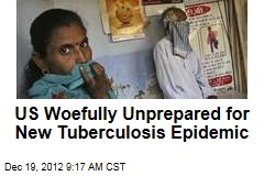 US Woefully Unprepared for New Tuberculosis Epidemic
