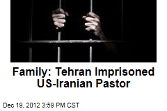 Family: Tehran Imprisoned US-Iranian Pastor