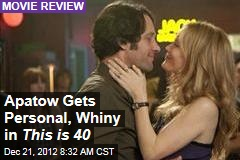 Apatow Gets Personal, Whiny in This is 40