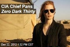 CIA Chief Pans Zero Dark Thirty