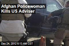 Afghan Policewoman Kills US Adviser