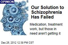 Our Solution to Schizophrenia Has Failed