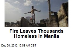 Fire Leaves Thousands Homeless in Manila