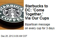 Starbucks to DC: 'Come Together,' Via Our Cups