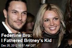 Federline Bro: I Fathered Britney's Kid