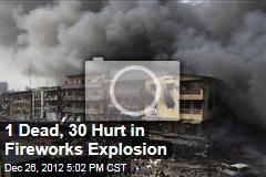 1 Dead, 30 Hurt in Fireworks Explosion
